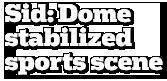 Sid: Dome stabilized sports scene