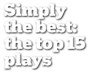 Simply the best: the top 15 plays