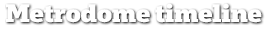 Metrodome timeline